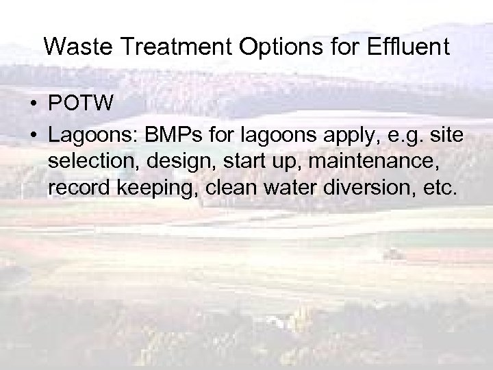 Waste Treatment Options for Effluent • POTW • Lagoons: BMPs for lagoons apply, e.