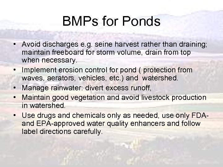 BMPs for Ponds • Avoid discharges e. g. seine harvest rather than draining; maintain