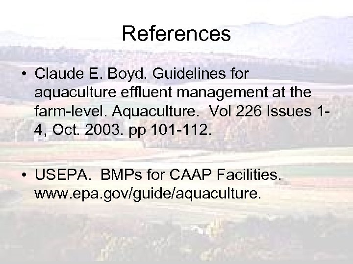 References • Claude E. Boyd. Guidelines for aquaculture effluent management at the farm-level. Aquaculture.