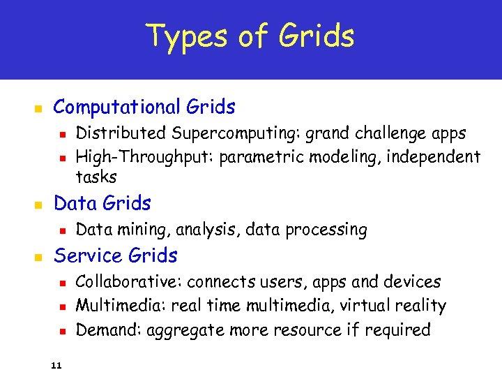 Types of Grids n Computational Grids n n n Data Grids n n Distributed