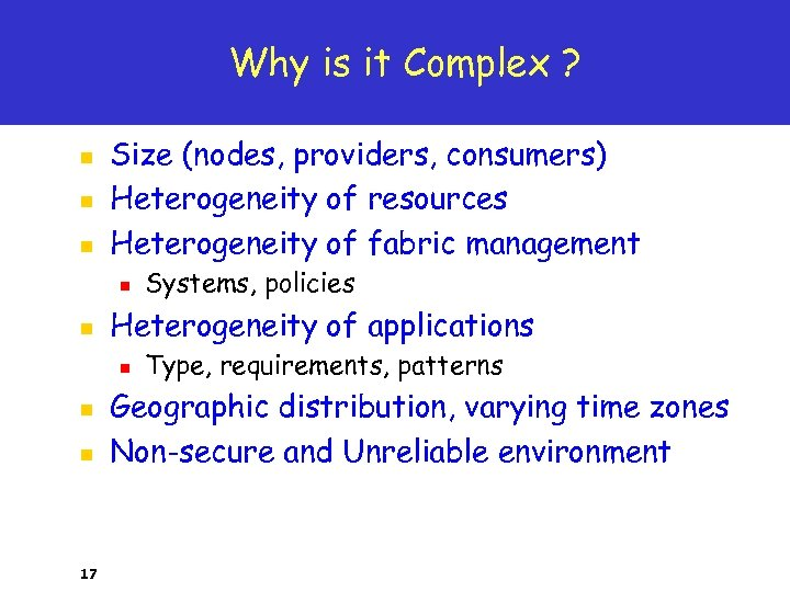 Why is it Complex ? n n n Size (nodes, providers, consumers) Heterogeneity of
