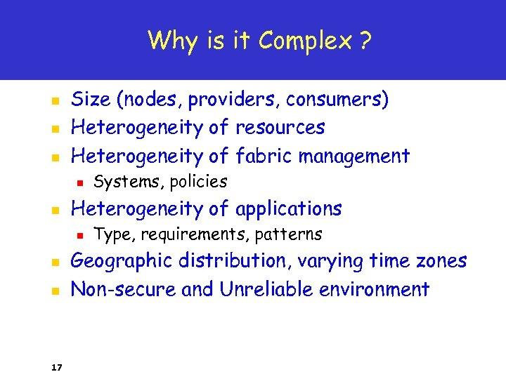Why is it Complex ? n n n Size (nodes, providers, consumers) Heterogeneity of