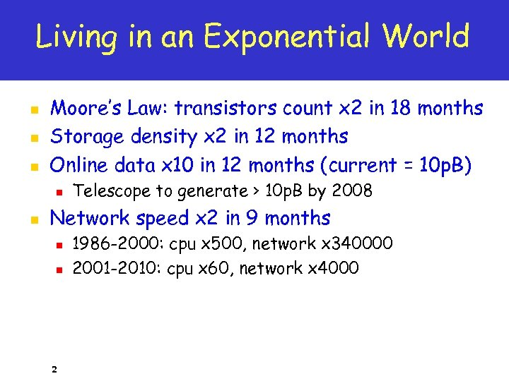 Living in an Exponential World n n n Moore's Law: transistors count x 2