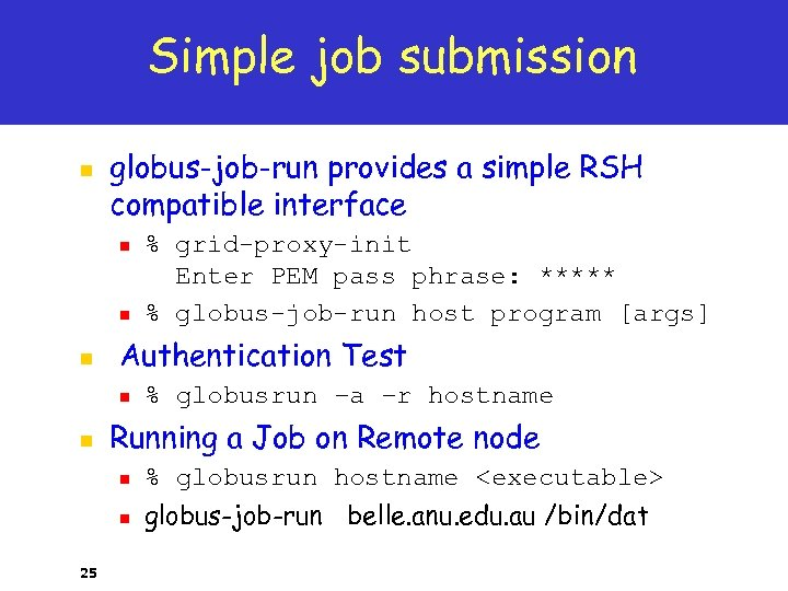 Simple job submission n globus-job-run provides a simple RSH compatible interface n n n
