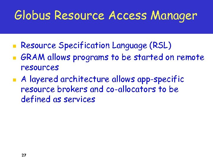Globus Resource Access Manager n n n Resource Specification Language (RSL) GRAM allows programs