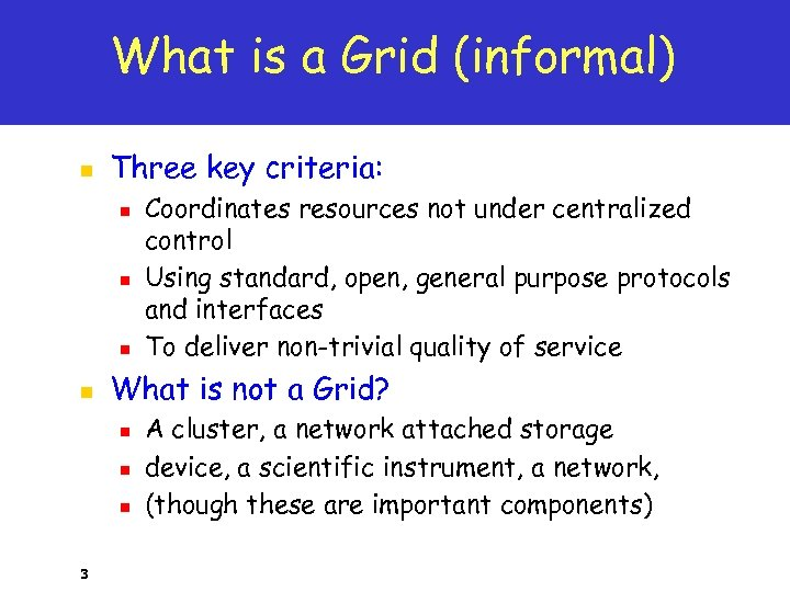 What is a Grid (informal) n Three key criteria: n n What is not