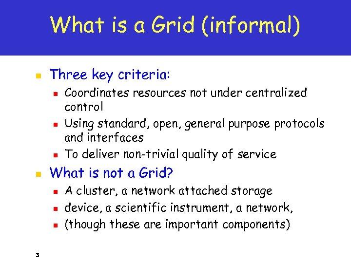 What is a Grid (informal) n Three key criteria: n n What is not
