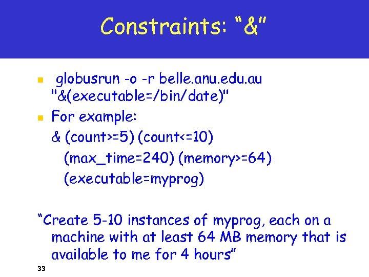 """Constraints: """"&"""" n n globusrun -o -r belle. anu. edu. au"""