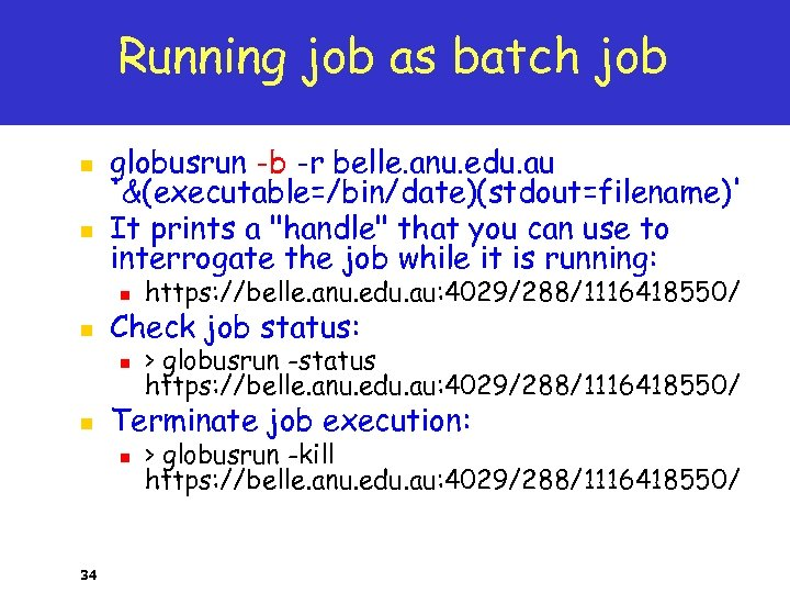 Running job as batch job n n globusrun -b -r belle. anu. edu. au