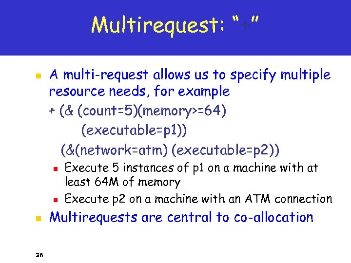 "Multirequest: ""+"" n A multi-request allows us to specify multiple resource needs, for example"