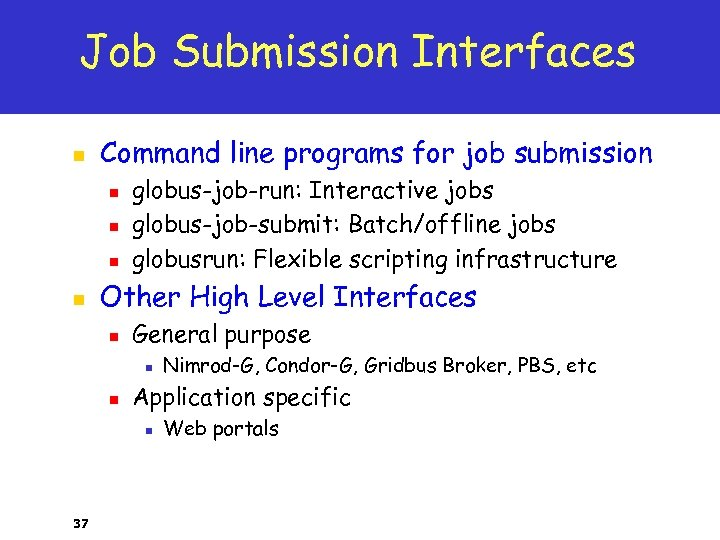Job Submission Interfaces n Command line programs for job submission n n globus-job-run: Interactive