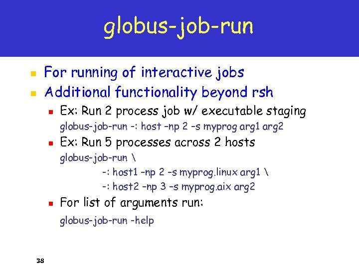 globus-job-run n n For running of interactive jobs Additional functionality beyond rsh n Ex: