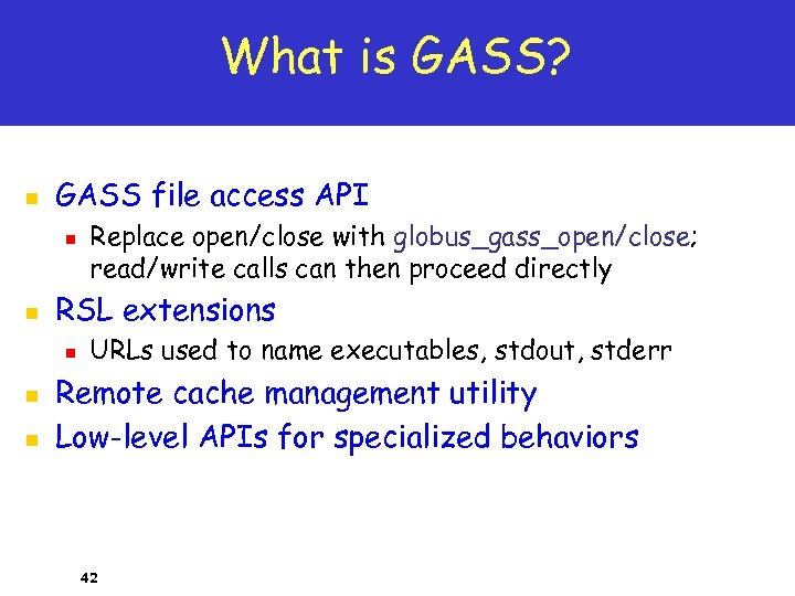 What is GASS? n GASS file access API n n RSL extensions n n