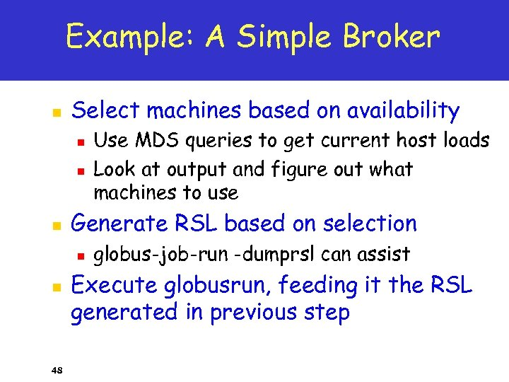 Example: A Simple Broker n Select machines based on availability n n n Generate