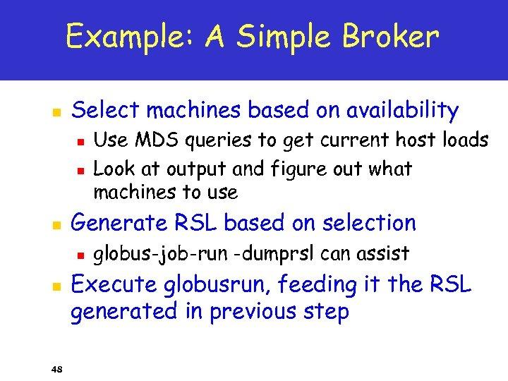 Example: A Simple Broker n Select machines based on availability n n n Generate