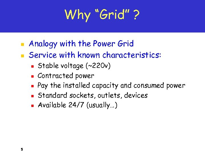"Why ""Grid"" ? n n Analogy with the Power Grid Service with known characteristics:"