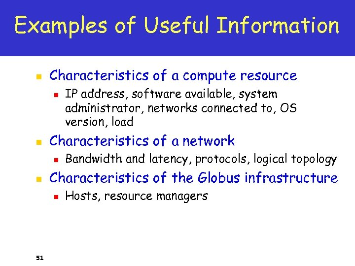 Examples of Useful Information n Characteristics of a compute resource n n Characteristics of