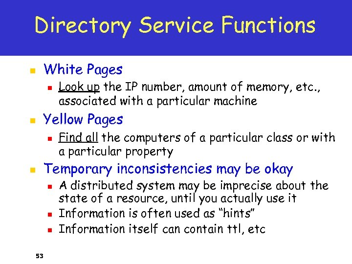 Directory Service Functions n White Pages n n Yellow Pages n n Look up