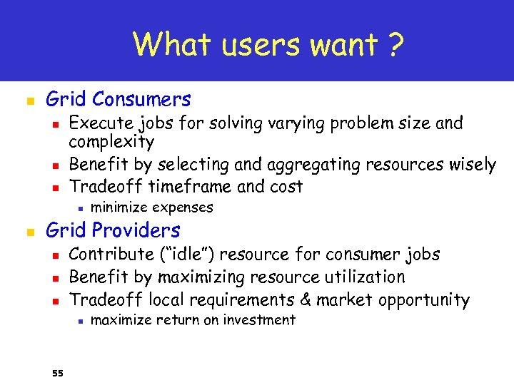 What users want ? n Grid Consumers n n n Execute jobs for solving