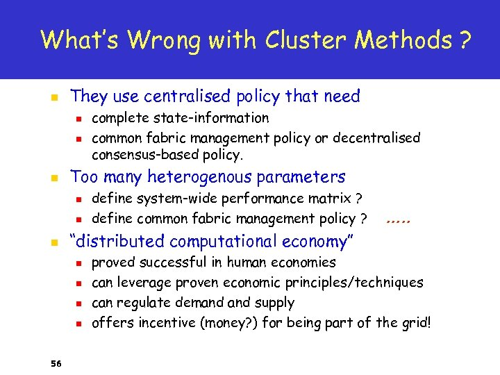 What's Wrong with Cluster Methods ? n They use centralised policy that need n