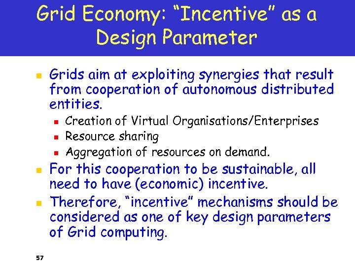 """Grid Economy: """"Incentive"""" as a Design Parameter n Grids aim at exploiting synergies that"""