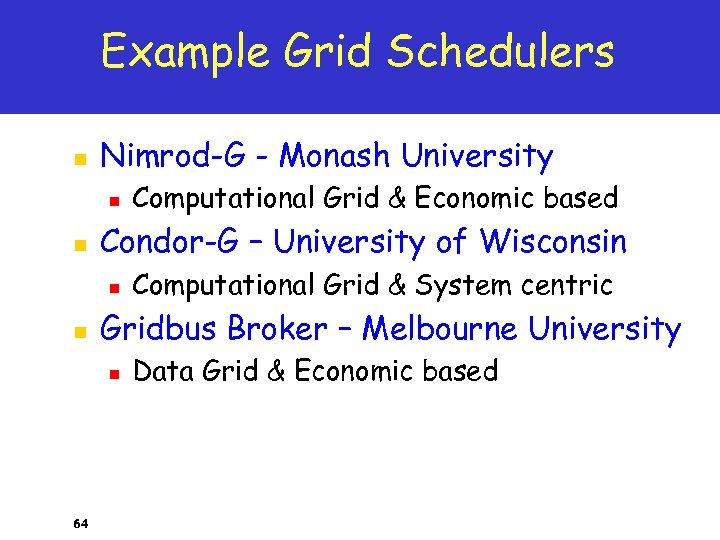 Example Grid Schedulers n Nimrod-G - Monash University n n Condor-G – University of
