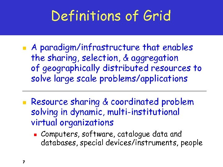 Definitions of Grid n n A paradigm/infrastructure that enables the sharing, selection, & aggregation