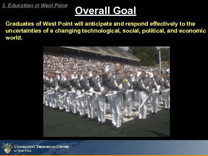 2. Education at West Point Overall Goal Graduates of West Point will anticipate and