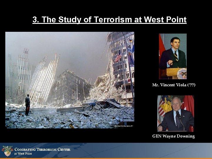 3. The Study of Terrorism at West Point Mr. Vincent Viola (' 77) GEN