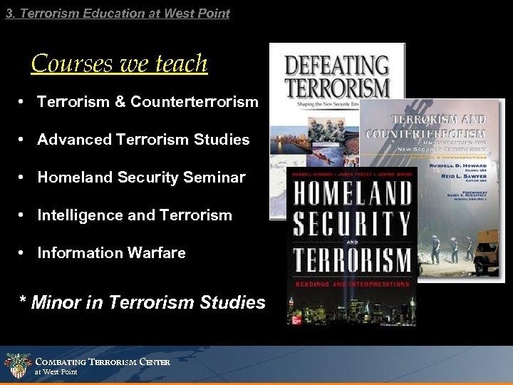 3. Terrorism Education at West Point Courses we teach • Terrorism & Counterterrorism •