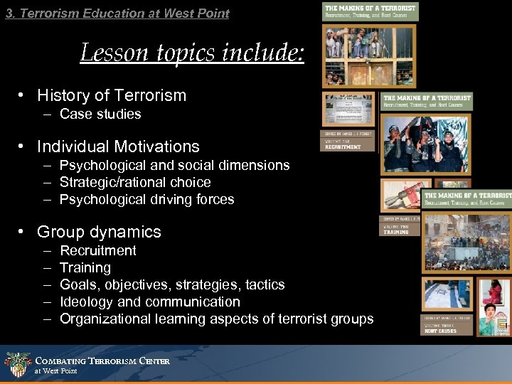 3. Terrorism Education at West Point Lesson topics include: • History of Terrorism –