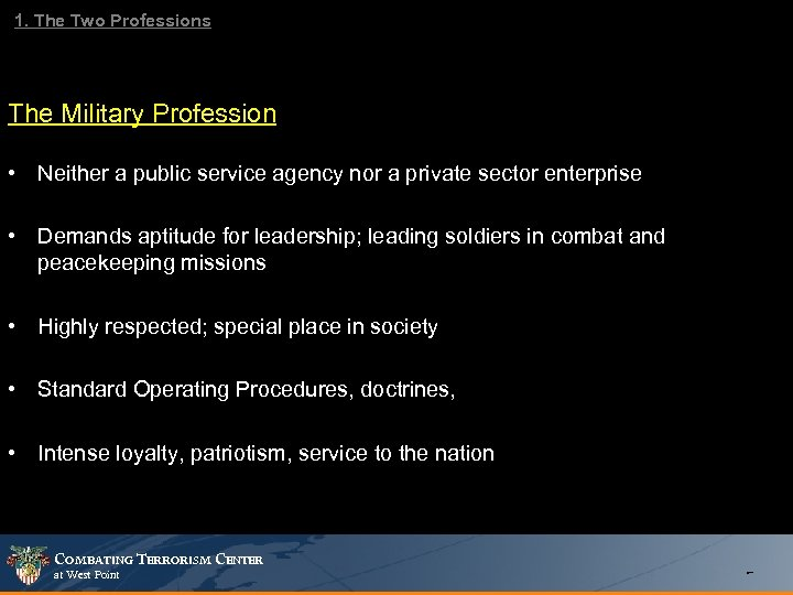 1. The Two Professions The Military Profession • Neither a public service agency nor