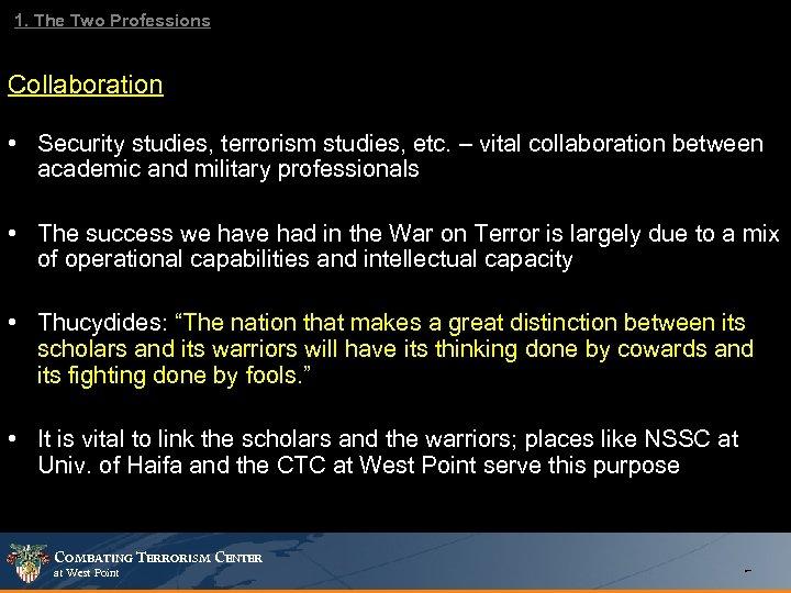 1. The Two Professions Collaboration • Security studies, terrorism studies, etc. – vital collaboration