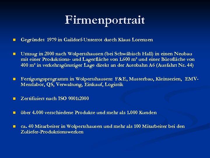 Firmenportrait n Gegründet 1979 in Gaildorf-Unterrot durch Klaus Lorenzen n Umzug in 2000 nach
