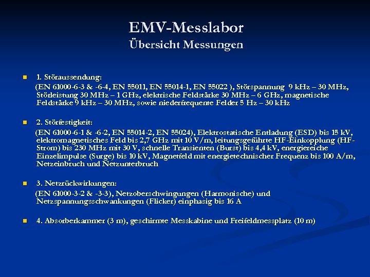 EMV-Messlabor Übersicht Messungen n 1. Störaussendung: (EN 61000 -6 -3 & -6 -4, EN