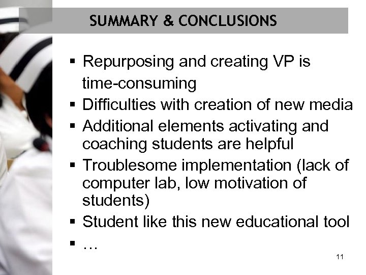 SUMMARY & CONCLUSIONS § Repurposing and creating VP is time-consuming § Difficulties with creation