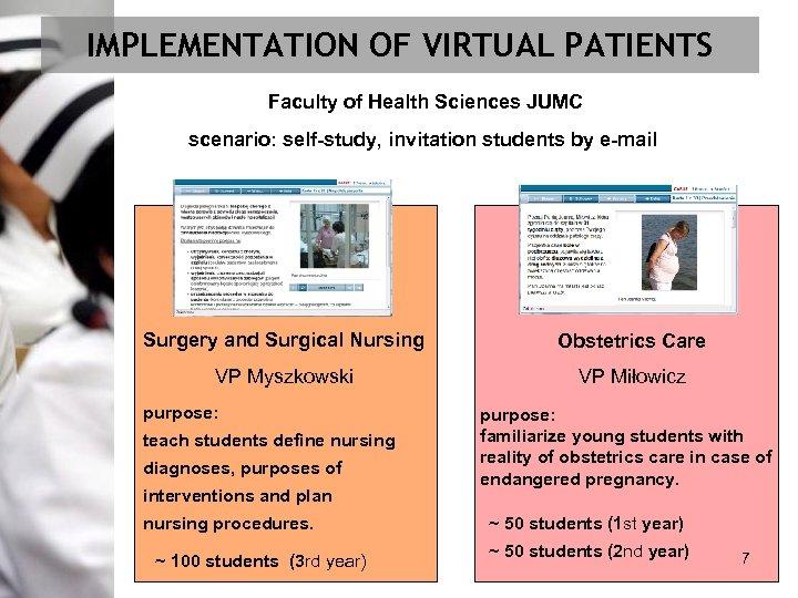 IMPLEMENTATION OF VIRTUAL PATIENTS Faculty of Health Sciences JUMC scenario: self-study, invitation students by