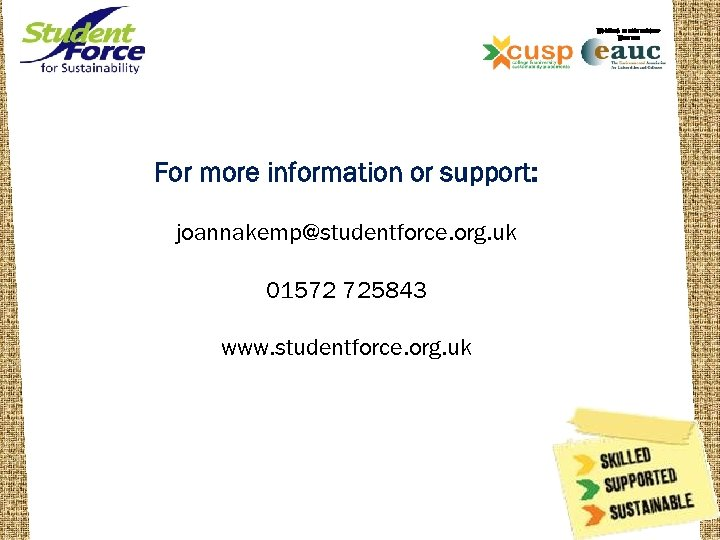 WORKING IN PARTNERSHIP WITH THE For more information or support: joannakemp@studentforce. org. uk 01572