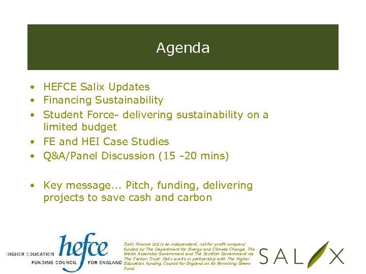 Agenda • HEFCE Salix Updates • Financing Sustainability • Student Force- delivering sustainability on