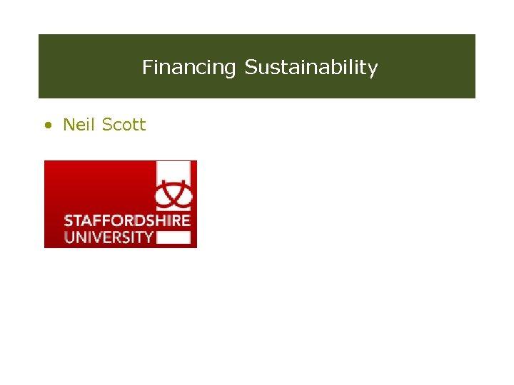 Financing Sustainability • Neil Scott