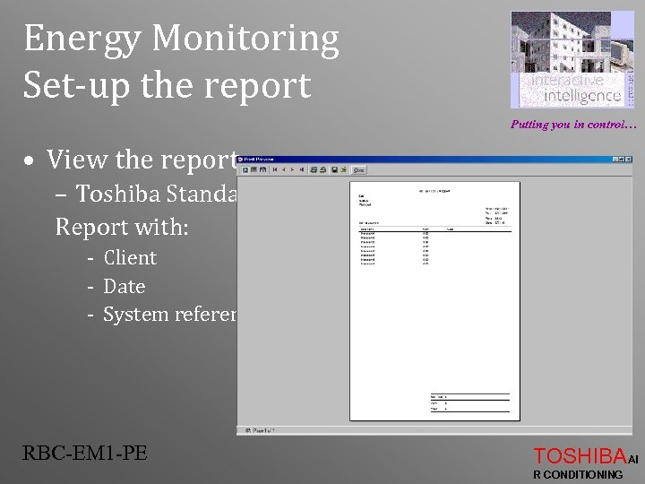 Energy Monitoring Set-up the report Putting you in control… • View the report: –