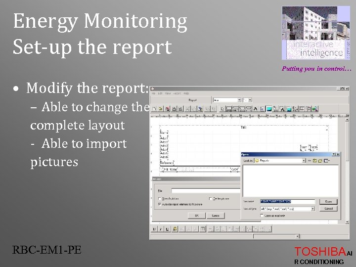 Energy Monitoring Set-up the report Putting you in control… • Modify the report: –