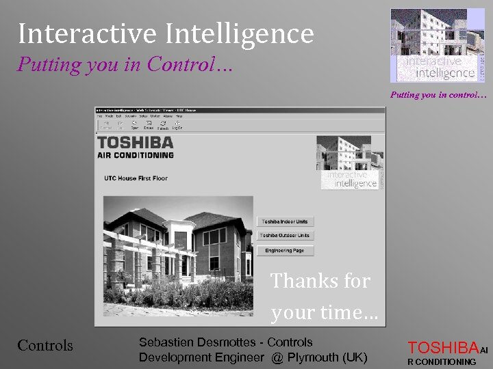 Interactive Intelligence Putting you in Control… Putting you in control… Thanks for your time…