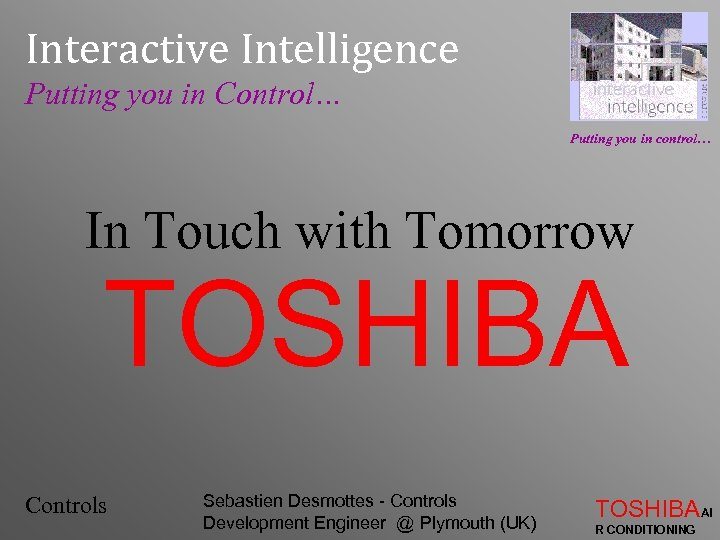 Interactive Intelligence Putting you in Control… Putting you in control… In Touch with Tomorrow
