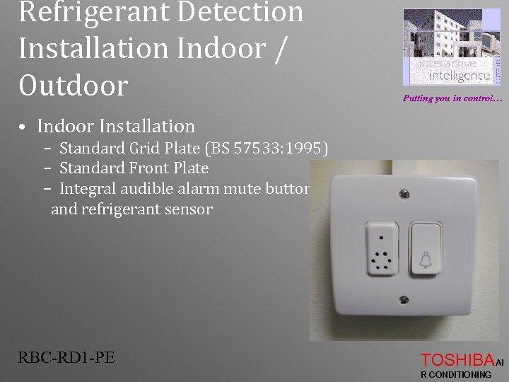 Refrigerant Detection Installation Indoor / Outdoor Putting you in control… • Indoor Installation –