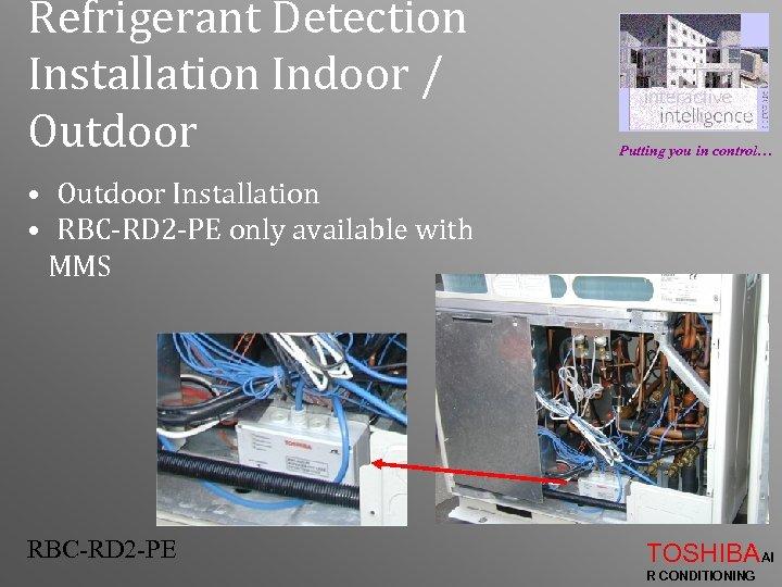 Refrigerant Detection Installation Indoor / Outdoor Putting you in control… • Outdoor Installation •