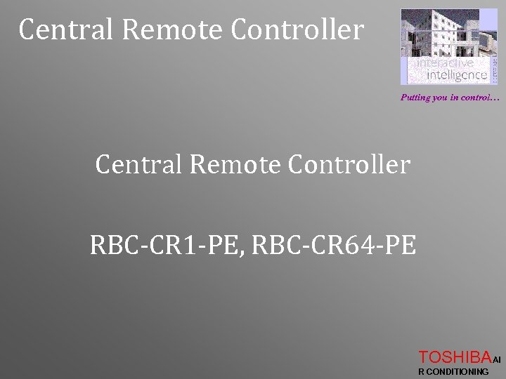 Central Remote Controller Putting you in control… Central Remote Controller RBC-CR 1 -PE, RBC-CR