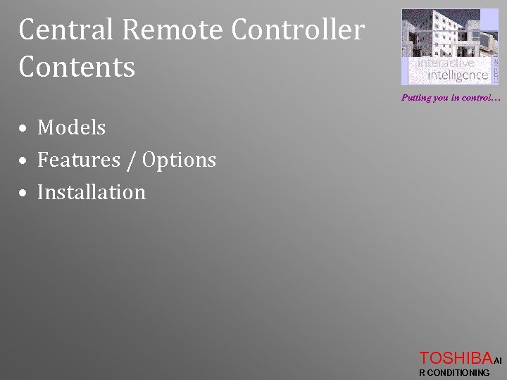 Central Remote Controller Contents Putting you in control… • Models • Features / Options