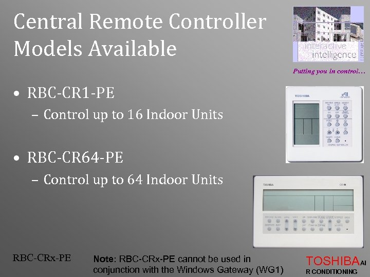 Central Remote Controller Models Available Putting you in control… • RBC-CR 1 -PE –