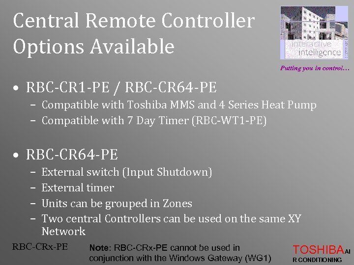 Central Remote Controller Options Available Putting you in control… • RBC-CR 1 -PE /